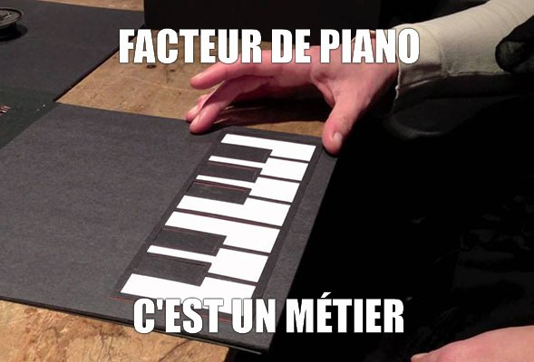 Facteur de piano, c'est un métier